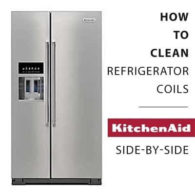 How To Clean Refrigerator Coils Kitchenaid Side By Side